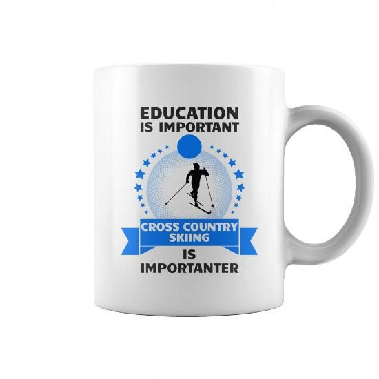 Cool Education Is Important Cross Country Skiing Is Importanter Mug Shirts & Tees