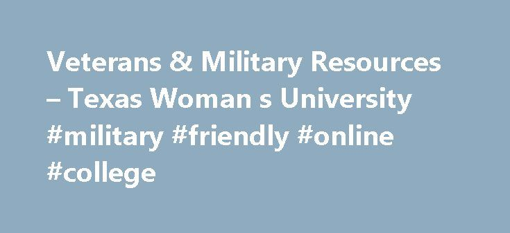 Veterans & Military Resources – Texas Woman s University #military #friendly #online #college http://papua-new-guinea.remmont.com/veterans-military-resources-texas-woman-s-university-military-friendly-online-college/  # Veterans & Military Resources Texas Woman's is proud to serve those who have served. TWU has been named a Military Friendly® School for the eighth consecutive year. The 2017 Military Friendly Schools list recognizes higher education institutions for exhibiting leading…