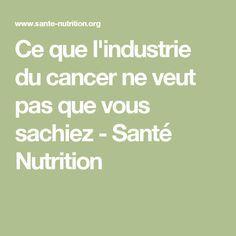 Ce que l'industrie du cancer ne veut pas que vous sachiez - Santé Nutrition