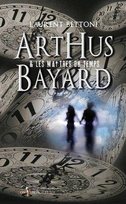 Ma chronique de 'Arthus Bayard et les maitres du temps' de Laurent Bettoni