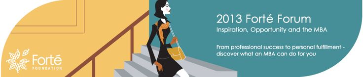 2013 Forté Forum:  Are you a women interested in an MBA?  Join us in LA, San Francisco and NYC (9/3) to learn more about top MBA Programs at the 2013 Forté Forum events.