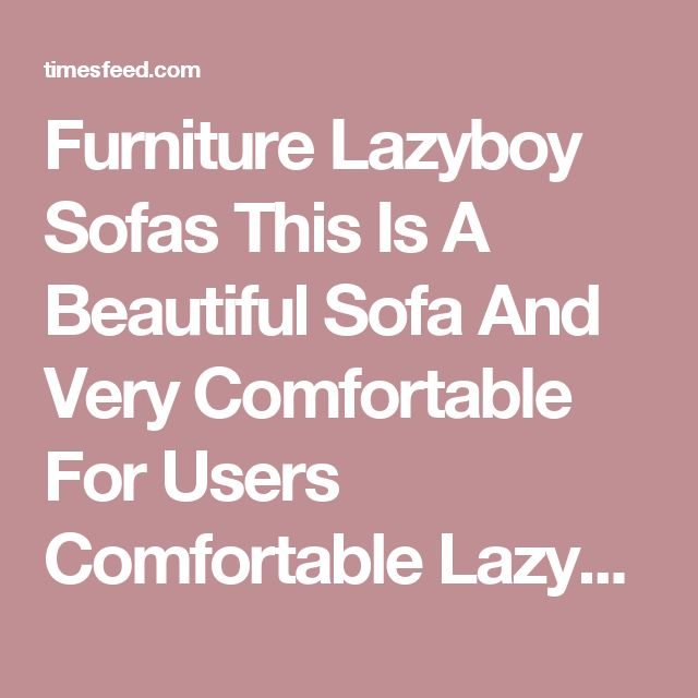 Furniture Lazyboy Sofas This Is A Beautiful Sofa And Very Comfortable For Users Comfortable Lazyboy Sofas Chaise. Flame. Leather.  ~ Home Designing Tips