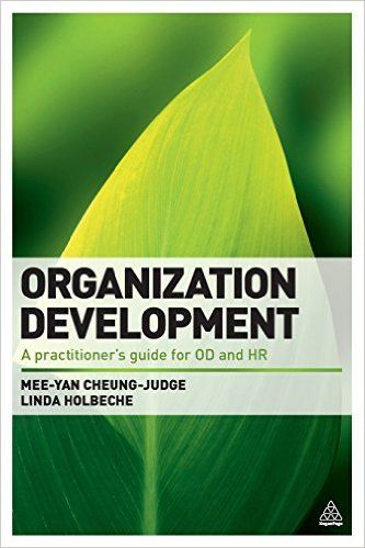 Organization Development: A Practitioner's Guide for OD and HR: Amazon.co.uk: Dr Mee-Yan Cheung-Judge, Dr Linda Holbeche: 9780749460945: Books