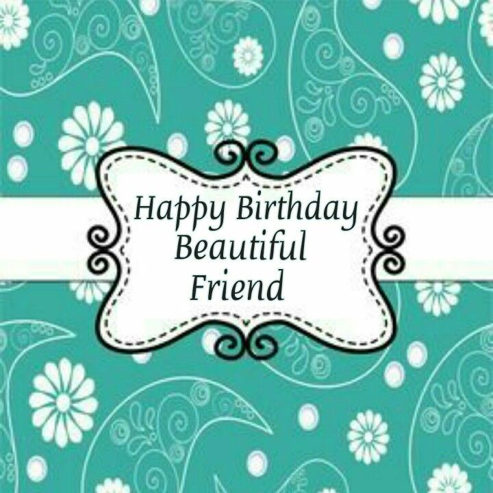319 Best Happy Birthday My Friend Images On Pinterest