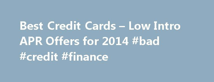 Best Credit Cards – Low Intro APR Offers for 2014 #bad #credit #finance http://credit-loan.remmont.com/best-credit-cards-low-intro-apr-offers-for-2014-bad-credit-finance/  #best credit card offers # Best Credit Cards – No Interest (0% Intro APR credit card offers) from Our Partners If you're looking for the best 0% introductory interest credit cards, you've come to the right place. MoneyRates.com has assembled introductory purchase APR credit card offers from our partners. These cards offer…