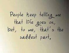 life goes on . . . the saddest part
