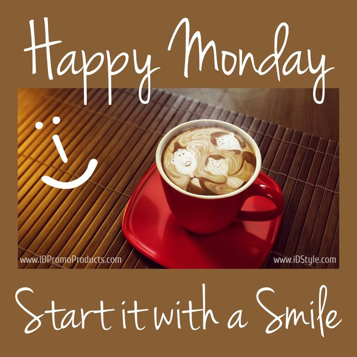 Happy Monday ... start it with a smile!