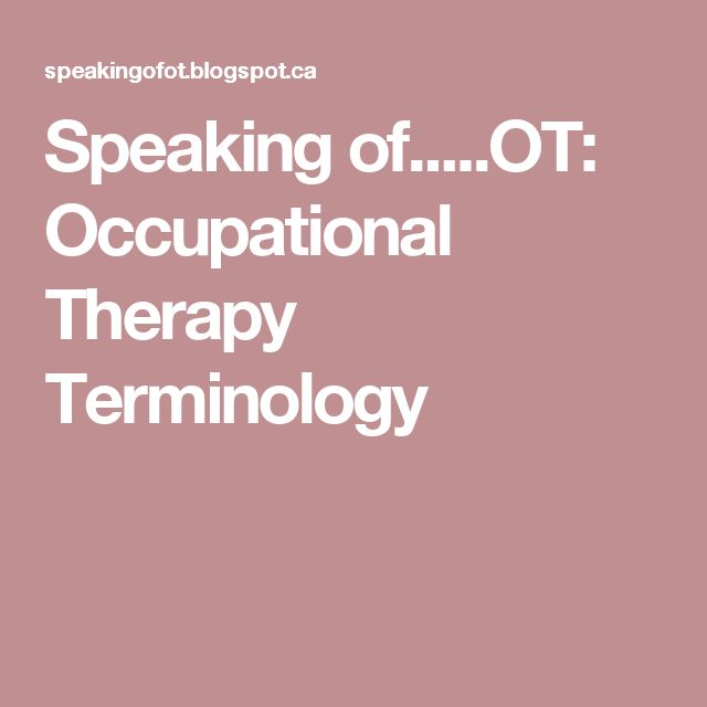 Speaking of.....OT: Occupational Therapy Terminology.  Pinned by OTToolkit.com. Treatment plans and patient handouts for the OT working with physical disabilities and geriatrics.