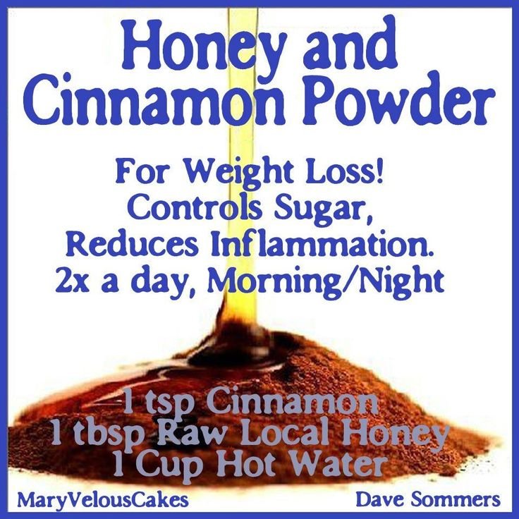 The Cinnamon Honey Weight Loss Drink: Drink this on an empty stomach once in the morning before breakfast and once before bed. It has been shown to aid in weight loss. Looks like this works for a lot of people! Trying! Instructions say to add the honey after it's cooled a little bit instead of when the water is boiling.