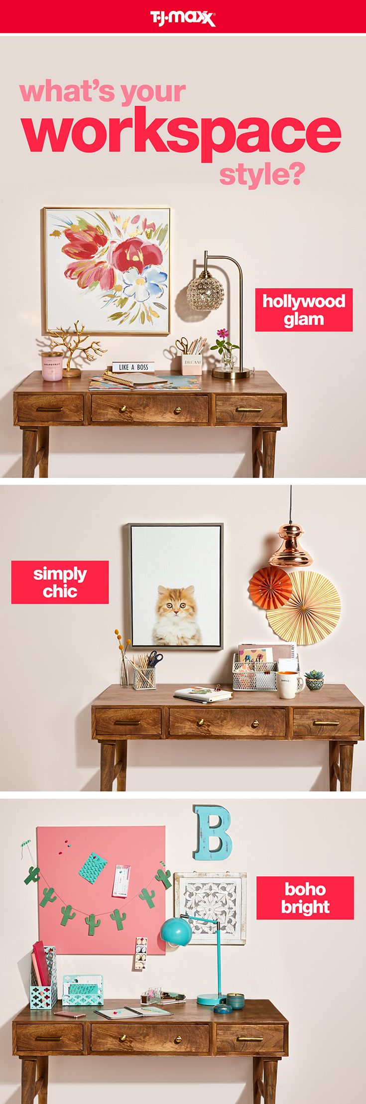 Craft a study space that reflects your style. For a glam look, add metallic art and a sparkle-heavy lamp. Or, opt for a simply chic desk with minimalist décor and neutral hues. For free-spirited style, add pops of teal, candles and some quirky accents. Find more desk essentials at tjmaxx.com and T.J.Maxx.