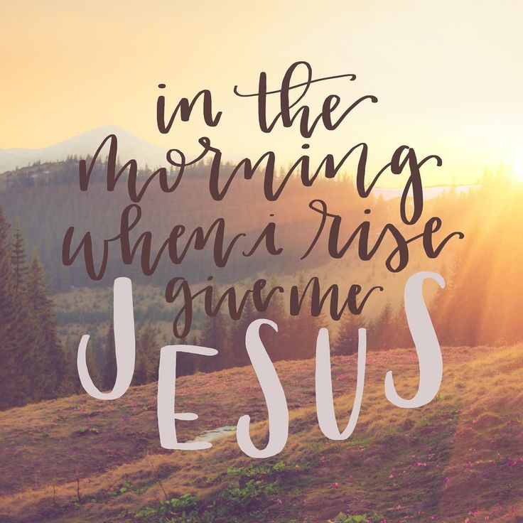 in the morning when I rise, give me Jesus || Instagram photo by @pandhchalk