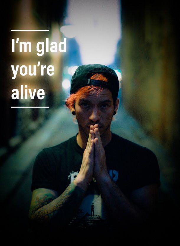 Is this suppose to be josh telling me he's glad im alive, or someone saying they're glad josh is alive? Either way i like