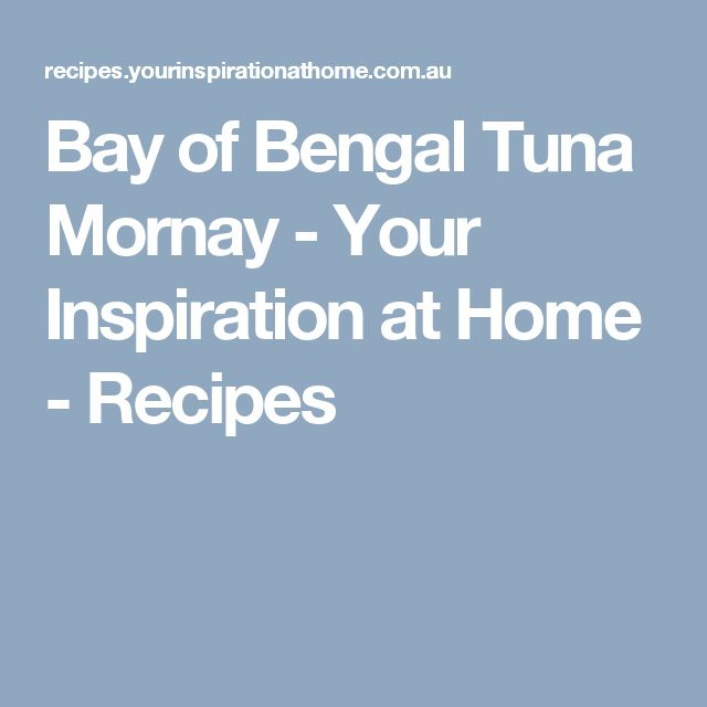 Bay of Bengal Tuna Mornay - Your Inspiration at Home - Recipes