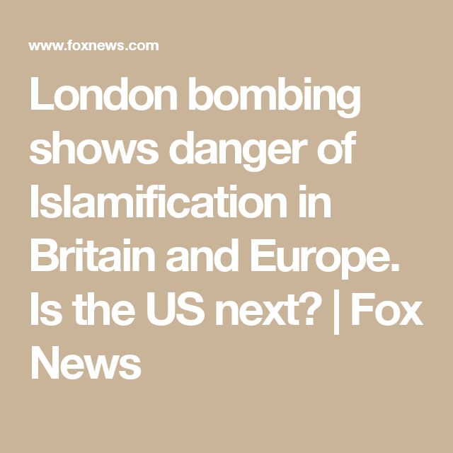 London Bombing Shows Danger Of Islamification In Britain And Europe Is The Us Next