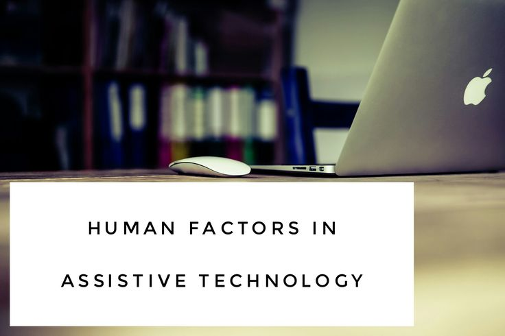 Human Factors in Assistive Technology