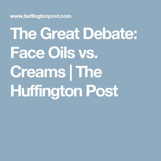 The Great Debate: Face Oils vs. Creams | The Huffington Post