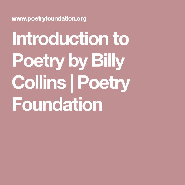 an introdution to a poet billy In this poem, billy collins, renowned writer and professor, describes the act of teaching poetryhe lists all the many ways he would like his students to look at poetry, and in the end expresses his frustration with their limited and narrow desire to find meaning in poetry.