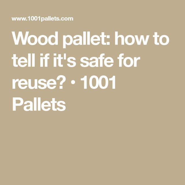 Wood pallet: how to tell if it's safe for reuse? • 1001 Pallets