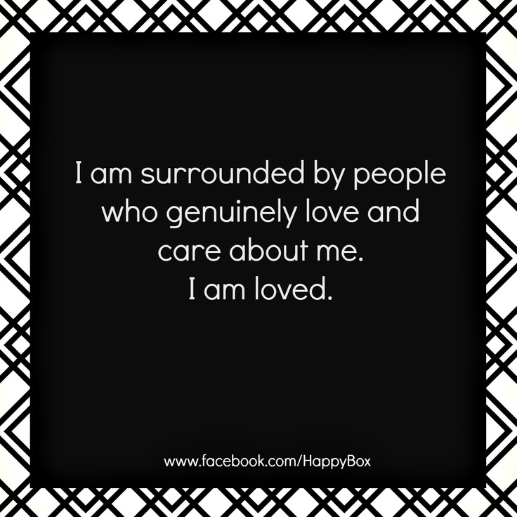 I am surrounded by people who genuinely love and care about me. I am loved. #affirmations #quotes