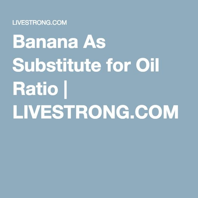 Banana As Substitute for Oil Ratio | LIVESTRONG.COM