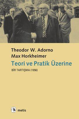 teori ve pratik uzerine - t w  adorno max horkheimer - metis yayincilik  http://www.idefix.com/kitap/teori-ve-pratik-uzerine-t-w-adorno-max-horkheimer/tanim.asp