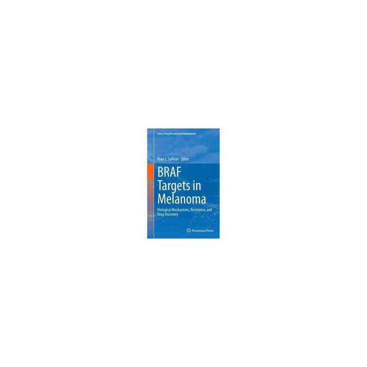 Braf Targets in Melanoma : Biological Mechanisms, Resistance, and Drug Discovery (Reprint) (Paperback)