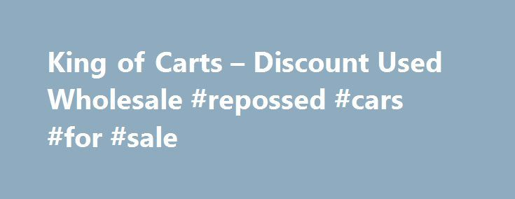 King of Carts – Discount Used Wholesale #repossed #cars #for #sale http://cars.remmont.com/king-of-carts-discount-used-wholesale-repossed-cars-for-sale/  #club car golf carts # Used Golf Carts New Golf Carts Parts Accessories SouthCarolina sLeading DiscountGolf CartDealer King of Carts is one of thenations largest retailers and wholesales ofcertified pre-owned golf carts andan authorized Club Car, Yamaha and Star golf cart dealer in Columbia SC. Thelargest selection ofnewand…