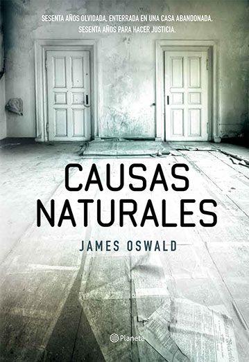 Título: Causas naturalesAutor: James OswaldPublicación: Planeta, septiembre de 2014 Páginas: 464 El cuerpo mutilado de una joven es descubiertoen una habitación oculta y cerrada.Sus restos, cuidados