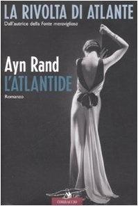 LAtlantide. La rivolta di Atlante di Ayn Rand, http://www.amazon.it/dp/8879728814/ref=cm_sw_r_pi_dp_QWhxrb18KPGSS