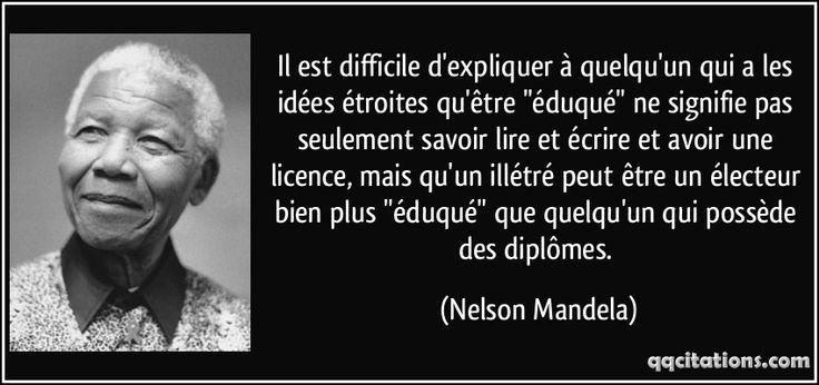 """Il est difficile d'expliquer à quelqu'un qui a les idées étroites qu'être """"éduqué"""" ne signifie pas seulement savoir lire et écrire et avoir une licence, mais qu'un illétré peut être un électeur bien plus """"éduqué"""" que quelqu'un qui possède des diplômes. (Nelson Mandela) #citations #NelsonMandela"""