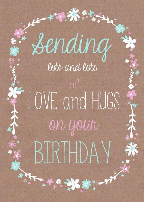 Sending Love And Hugs On Your Birthday birthday happy birthday happy birthday wishes birthday quotes happy birthday quotes birthday quote happy birthday quotes for friends happy birthday love quotes