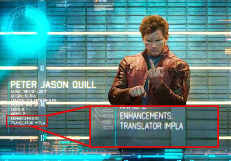 Peter Quill has a translator implant, allowing him to understand other galactic languages.