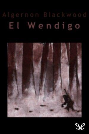 El wendigo de Algernon Blackwood