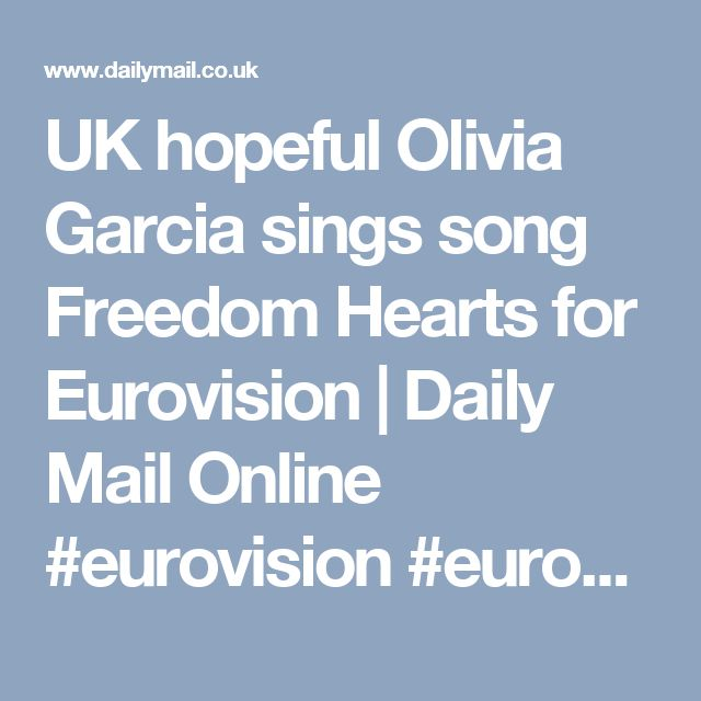 UK hopeful Olivia Garcia sings song Freedom Hearts for Eurovision | Daily Mail Online  #eurovision #eurovision2017  #eurovisionbettingodds  http://www.casinosolutionpro.com/eurovision-betting-odds