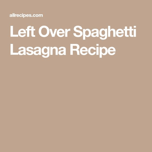 Left Over Spaghetti Lasagna Recipe