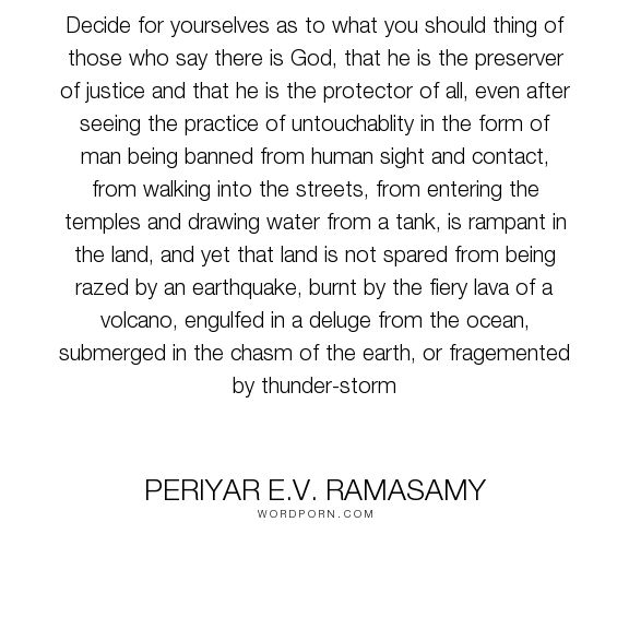 "Periyar E.V. Ramasamy - ""Decide for yourselves as to what you should thing of those who say there is God,..."". god, religion, atheism, tamil"