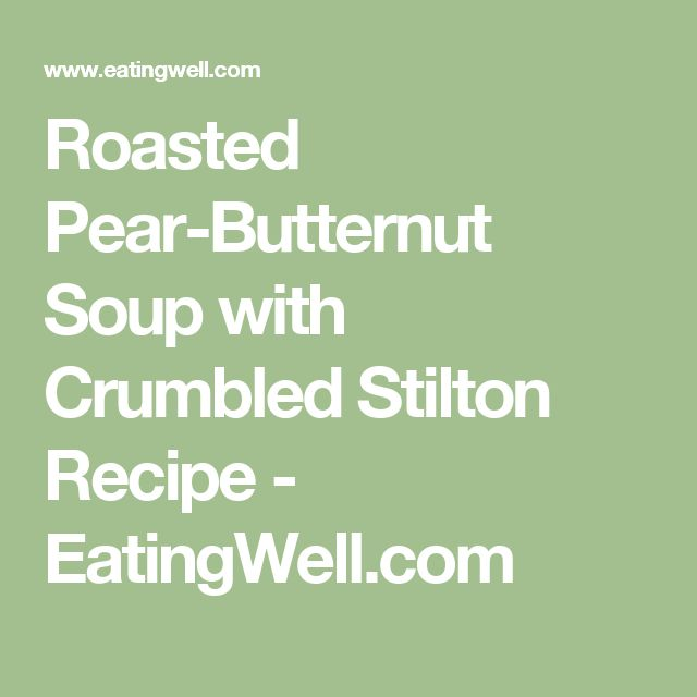 Roasted Pear-Butternut Soup with Crumbled Stilton Recipe - EatingWell.com