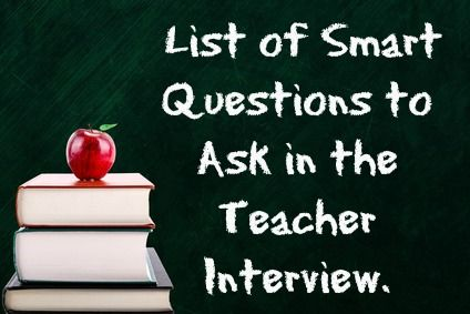 List of Smart Questions to Ask in your Teaching Interview.