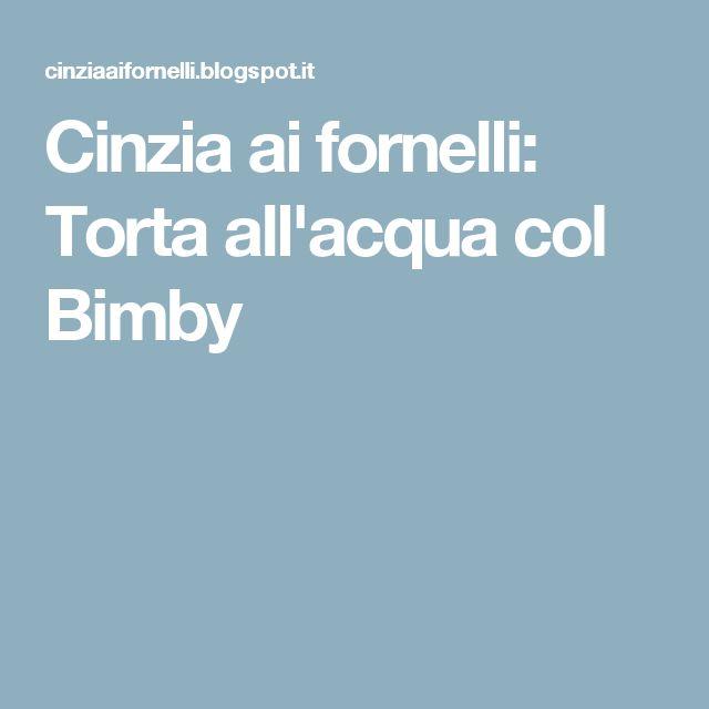 Cinzia ai fornelli: Torta all'acqua col Bimby