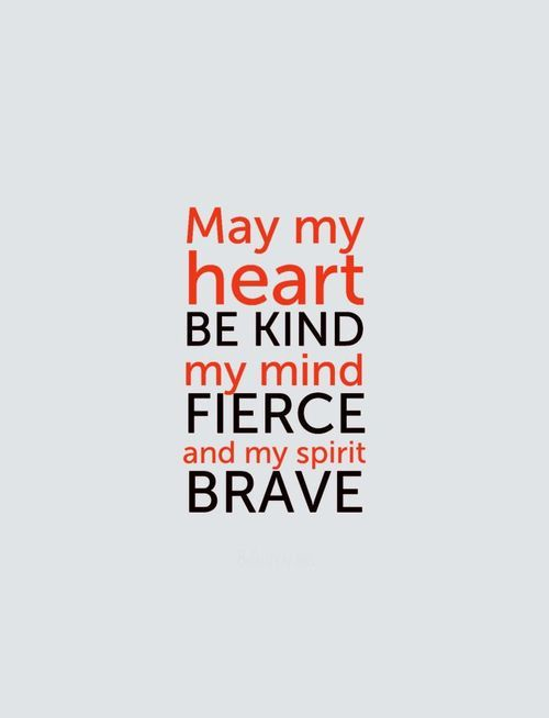 Love this quote! May my heart be kind ... My mind FIERCE ... and my Spirit BRAVE #quotes #words #inspiration