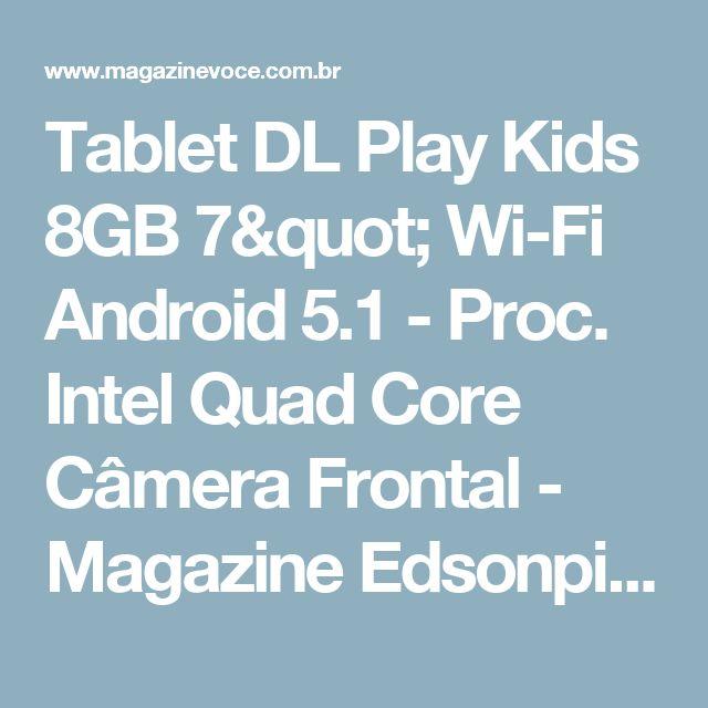 "Tablet DL Play Kids 8GB 7"" Wi-Fi Android 5.1 - Proc. Intel Quad Core Câmera Frontal - Magazine Edsonpinto"