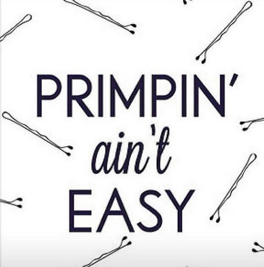 Truth! | Primpin' ain't easy |