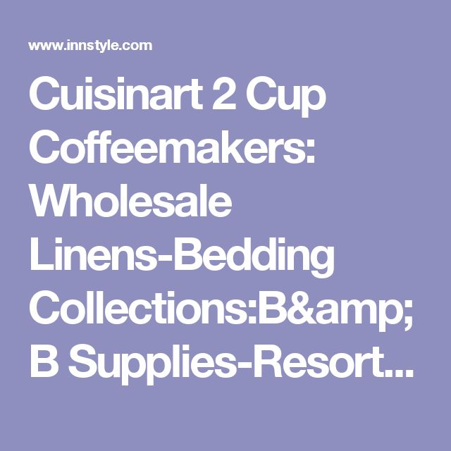 Cuisinart 2 Cup Coffeemakers: Wholesale Linens-Bedding Collections:B&B Supplies-Resort-Inns-Hotels