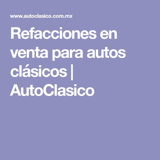 Refacciones en venta para autos clásicos   AutoClasico