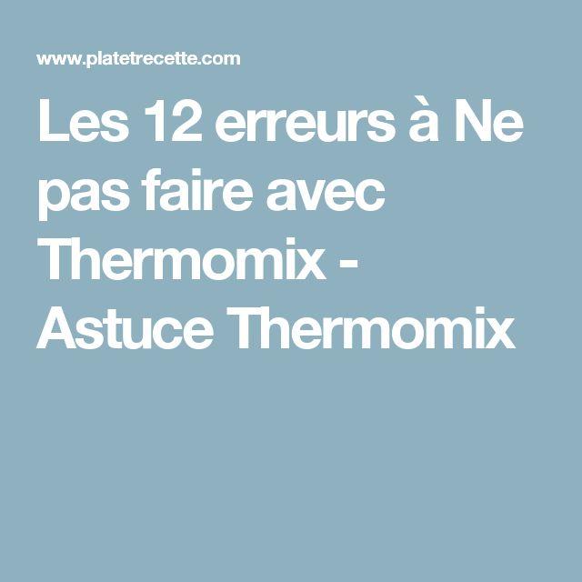 Les 12 erreurs à Ne pas faire avec Thermomix - Astuce Thermomix