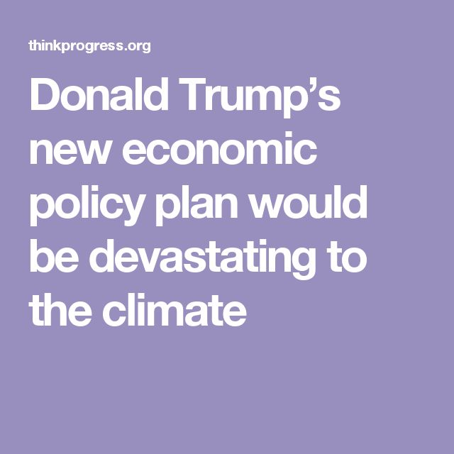 Donald Trump's new economic policy plan would be devastating to the climate