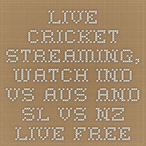 Live Cricket Streaming, Watch Ind vs Aus and SL Vs NZ Live Free