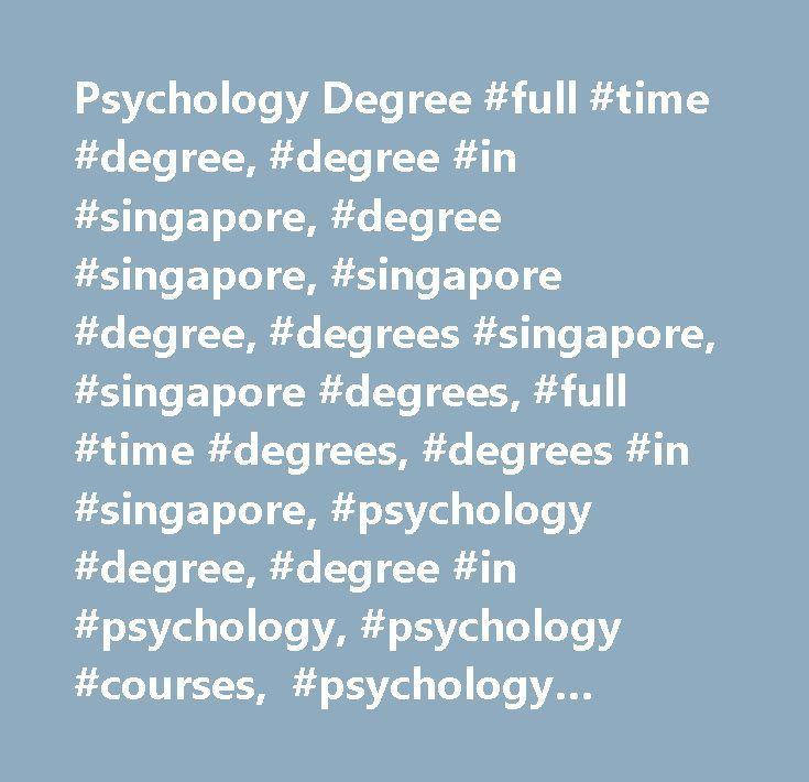 Psychology Degree #full #time #degree, #degree #in #singapore, #degree #singapore, #singapore #degree, #degrees #singapore, #singapore #degrees, #full #time #degrees, #degrees #in #singapore, #psychology #degree, #degree #in #psychology, #psychology #courses, #psychology #degree #course, #psychology #courses #singapore, #psychology #courses #in #singapore, #singapore #psychology #courses…