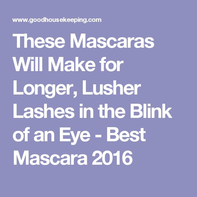 These Mascaras Will Make for Longer, Lusher Lashes in the Blink of an Eye - Best Mascara 2016