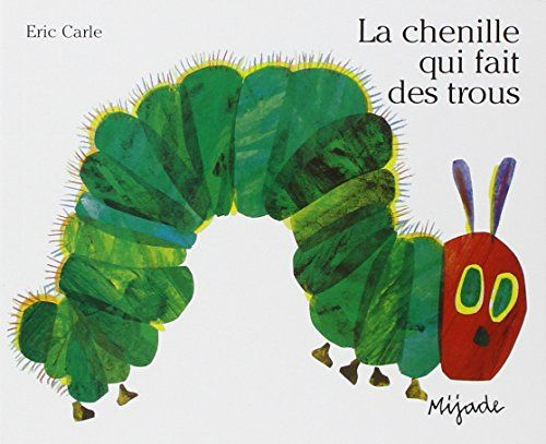 "La Chenille Qui Fait Des Trous (French Edition) by Eric Carle. Of course in the French version he eats ""un bout de gruyère"" and ""une brioche"" !!!"